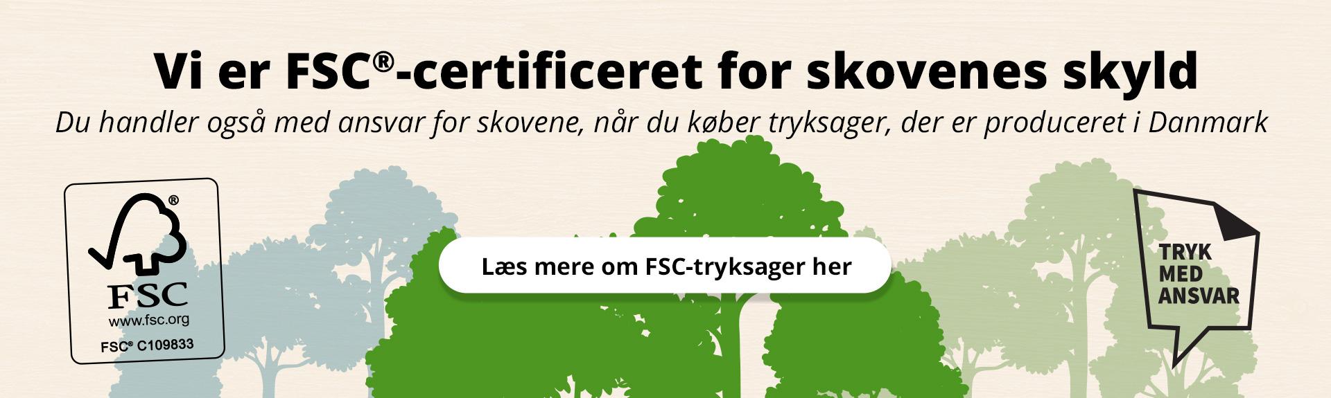 Vi er FSC-certificeret for skovens skyld. Læs mere om FSC her